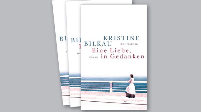 Buchcover Kristine Bilkau, Eine Liebe, in Gedanken